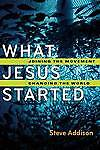 "NEW ""What Jesus Started: Joining the Movement, Changing the World"" Steve Addison"