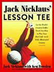 Jack Nicklaus' Lesson Tee : Let the World's Greatest Golfer Teach You How to Play Your Best Golf by Jack Nicklaus (1998, Paperback) :...