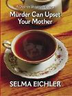 Murder Can Upset Your Mother Bk. 8 by Selma Eichler (2003, Hardcover, Large Type)