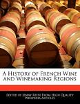 A History of French Wine and Winemaking Regions, Reese, Jenny, 1170681239