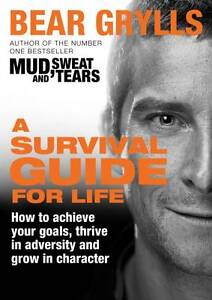 A Survival Guide for Life by Bear Grylls (Large Paperback, 2012, free postage)