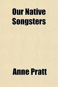 Our Native Songsters by Anne Pratt (2010...