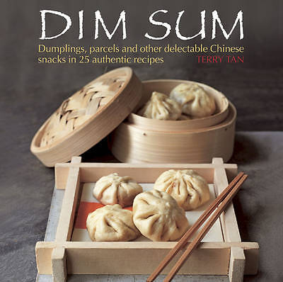 Dim Sum: Dumplings, Parcels and Other Delectable Chinese Snacks in 25...