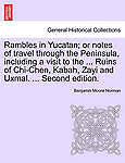 Rambles in Yucatan Or Notes Travel Through Peninsula Including Visit  Ruins Chi-