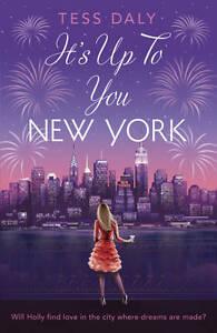 IT'S UP TO YOU, NEW YORK by Tess Daly : WH4-B172 : PB585 : NEW BOOK