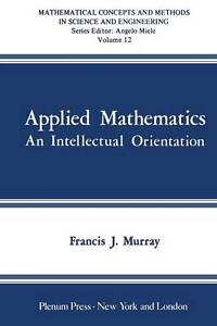 Applied Mathematics: An Intellectual Orientation (Mathematical Concepts and Met