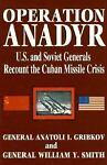 Operation ANADYR, Anatoli I. Gribkov and William Y. Smith, 0867152664