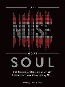 Less Noise, More Soul: The Search for Balance in the Art, Technology, and Commer