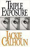Triple Exposure, Jackie Calhoun, 1562800671