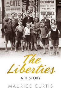 The Liberties: A History by Maurice Curtis (Paperback, 2013)