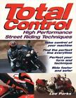 Total Control : High Performance Street Riding Techniques by Lee Parks (2003, Paperback, Revised) : Lee Parks (2003)