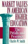 Market Values in American Higher Education, Charles W. Smith, 0847695638