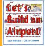 Let's Build an Airport, Kath Mellentin, 1840890266