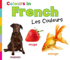 Colours in French: Les Couleurs (World Languages - Colours),Nunn, Daniel,New Boo