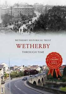 Wetherby Historical Trust-Wetherby Through Time  BOOK NEW