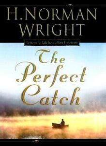 The Perfect Catch: Lessons for Life from a Bass Fisherman [May 01, 2000] Wrig...