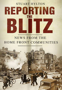 Reporting the Blitz: News from the Home Front Communities, Hylton, Stuart, Good,