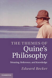 The Themes of Quine's Philosophy: Meaning, Reference, and Knowledge, Becker, Pro