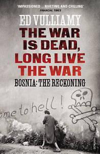 VULLIAMY,ED-WAR IS DEAD, LONG LIVE THE WAR, T  BOOK NEW