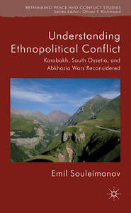 Understanding Ethnopolitical Conflict: Karabakh, South Ossetia, and Abkhazia War