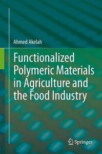 Functionalized  Polymeric Materials in Agriculture and the Food Industry by Ake