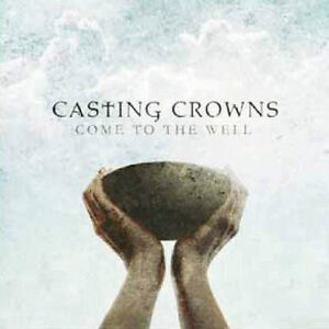 Come to the Well by Casting Crowns (CD, ...