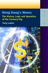 Hong Kong's Money : The History, Logic and Operation of the Currency Peg, Latter, Tony, 9622098770