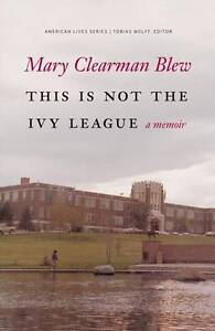 This Is Not the Ivy League: A Memoir (American Lives), Blew, Mary Clearman, Used