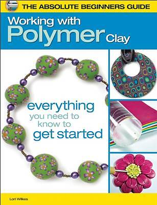 Absolute Beginners Guide: Working With Polymer Clay (The Absolute Beginners Guid