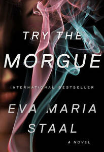 Try the Morgue: A Novel, Staal, Eva Maria, New Book