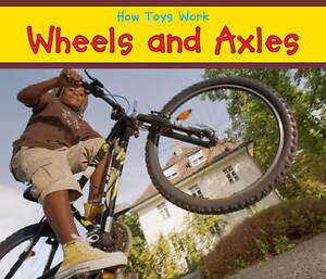 Wheels and Axles (How Toys Work),Smith, Sian,New Book mon0000056610
