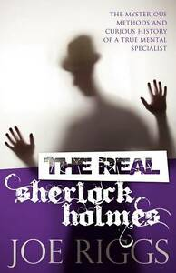 The Real Sherlock Holmes: The Mysterious Methods and Curious History of a True M