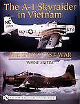 The A-1 Skyraider In Vietnam: The Spad's Last War