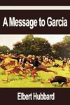 A Message to Garcia, Elbert Hubbard, 159986942X