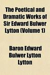 The Poetical and Dramatic Works of Sir Edward Bulwer Lytton, Edward Bulwer-Lytton, 1153858096