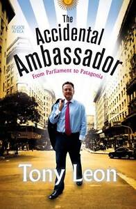 Leon, Tony .. The Accidental Ambassador : From Parliament to Patagonia