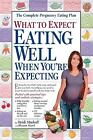 What to Expect Eating Well When You're Expecting by Heidi Eisenberg Murkoff and Sharon Mazel (2005, Paperback) : Heidi Eisenberg Murk...