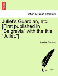 "Juliet's Guardian, etc. [First published in ""Belgravia"" with the title ""Juliet."""