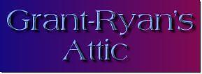 GRANT-RYAN'S ATTIC