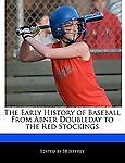 The Early History of Baseball from Abner Doubleday to the Red Stockings, Sb Jeffrey, 1240199716