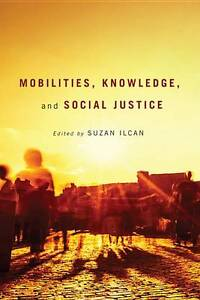 Mobilities-Knowledge-and-Social-Justice-by-Suzan-Ilcan-Paperback-2013