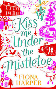 Kiss Me Under the Mistletoe, Fiona Harper
