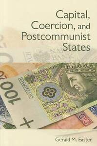 Capital, Coercion, and Postcommunist States by
