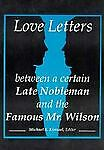 Love Letters Between a Certain Late Nobleman and the Famous Mr. Wilson, , 0918393698