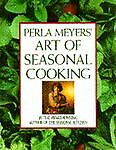 Perla Meyers' Art of Seasonal Cooking, Perla Meyers and Judy Knipe, 0671649841
