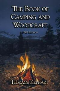 The Book of Camping and Woodcraft by Horace Kephart (2013, Paperback)