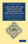 A History of the Papacy during the Period of the Reformation: Volume 2 (Cambridg
