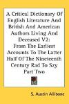 A Critical Dictionary of English Literature and British and American Authors Living and Deceased, S. Austin Allibone, 1428645837