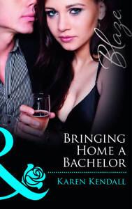 Bringing-Home-a-Bachelor-Mills-Boon-Blaze-Karen-Kendall-Book