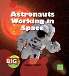 Astronauts Working in Space, Angela Royston, 1429655127